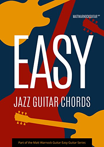 Easy Jazz Guitar Chords - Kindle edition by Matt Warnock. Arts ...