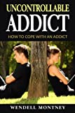 Uncontrollable Addict: How to Cope with an Addict