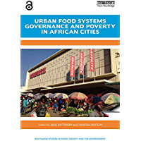 Urban Food Systems Governance and Poverty in African Cities - (Open Access) (Routledge Studies in Food, Society and the Environment) (English Edition)