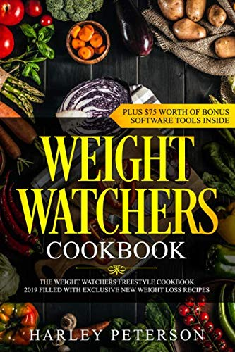 Weight Watchers Cookbook: The Weight Watchers Freestyle Cookbook 2019 Filled With Exclusive New Weight Loss Recipes - PLUS $75 Worth Of Bonus Software Tools Inside by Harley Peterson