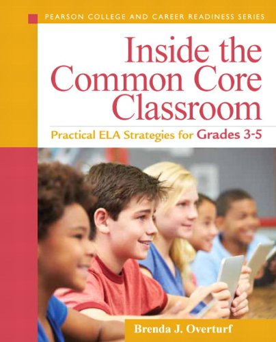 Download Inside the Common Core Classroom: Practical ELA Strategies for Grades 3-5 (Pearson College and Career Readiness Series) Pdf