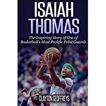 Isaiah Thomas: The Inspiring Story of One of Basketball's Most Prolific Point Guards