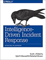 Intelligence-Driven Incident Response: Outwitting the Adversary Front Cover