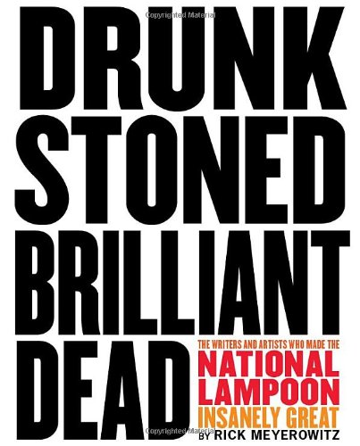 (Drunk Stoned Brilliant Dead: The Writers and Artists Who Made the National Lampoon Insanely)