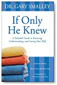 If Only He Knew: A Valuable Guide to Knowing, Understanding, and Loving Your Wife