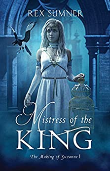 Mistress of the King (The Making of Suzanne Book 1) by [Sumner, Rex]