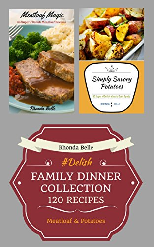 Family Dinner Collection: (Meatloaf & Potatoes) (120 #Delish Recipes) by Rhonda Belle
