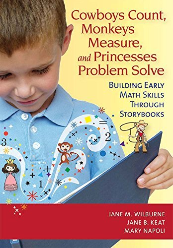 Cowboys Count, Monkeys Measure, and Princesses Problem Solve: Building Early Math Skills Through Storybooks by Jane Wilburne Ed.D. (2011-03-30)