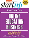 Start Your Own Online Education Business: Your Step-By-Step Guide to Success (StartUp Series)