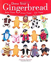 Dress Your Gingerbread: Bake Them! Dress Them! Eat Them!