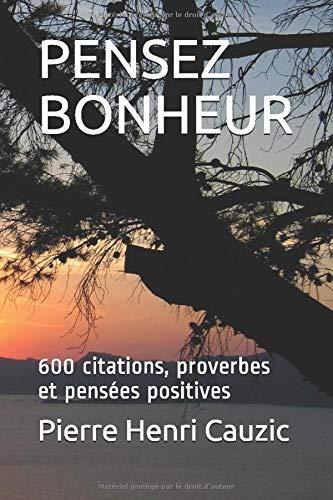 Amazon Fr Pensez Bonheur 600 Citations Proverbes Et Pensees Positives Cauzic Pierre Henri Livres