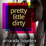 Pretty Little Dirty | Amanda Boyden