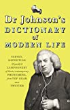 Dr Johnson's Dictionary of Modern Life: Survey, Definition & justify'd Lampoonery of divers contemporary Phenomena, from Top Gear unto Twitter