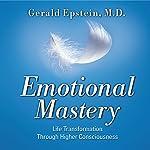 Emotional Mastery: Life Transformation Through Higher Consciousness | Gerald Epstein