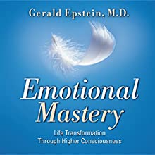 Emotional Mastery: Life Transformation Through Higher Consciousness Speech by Gerald Epstein Narrated by Gerald Epstein
