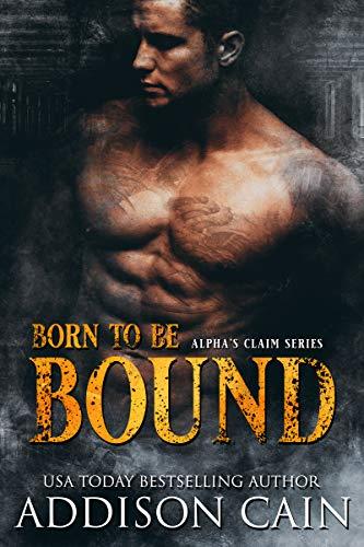 Born to be Bound: Omegaverse Dark Romance (Alpha's Claim Book 1)