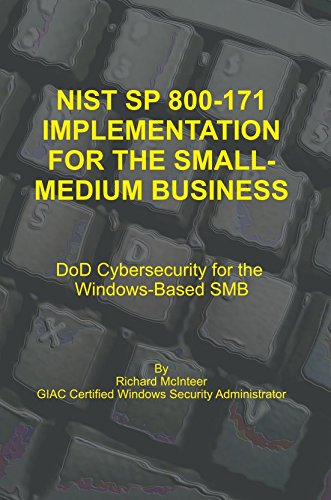 NIST SP 800-171 IMPLEMENTATION FOR THE SMALL-MEDIUM BUSINESS DoD Cybersecurity for the Windows-Based SMB