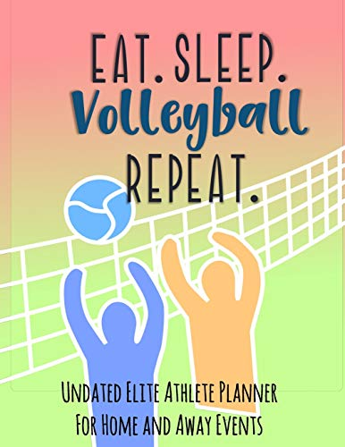 Eat Sleep Volleyball Repeat: Undated Elite Athlete Planner For Home and Away Events - Super Sports Mom , Dad and Coach Approved -  Monthly Away Game Planner - Budget Tracker And More por Simple Planners and Journals