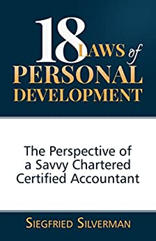 18 LAWS OF PERSONAL DEVELOPMENT: The Perspective of a Savvy Chartered Certified Accountant by [Silverman, Siegfried]