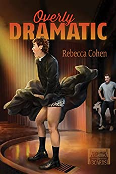 Overly Dramatic (Treading the Boards Book 1) by [Cohen, Rebecca]
