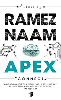 Apex: Nexus Trilogy Book 3 (Nexus Arc) by [Naam, Ramez]