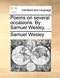 Poems on Several Occasions by Samuel Wesley, Samuel Wesley, 1170600956