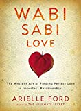 Wabi Sabi Love: The Ancient Art of Finding Perfect Love in Imperfect Relationships