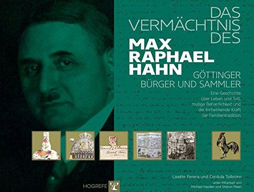 Das Vermächtnis des Max Raphael Hahn – Göttinger Bürger und Sammler: Eine Geschichte über Leben und Tod, mutige Beharrlichkeit und die fortwirkende Kraft der Familientradition
