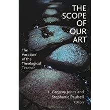 The Scope Of Our Art: The Vocation of the Theological Teacher
