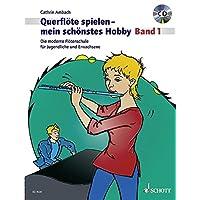 Querflöte spielen - mein schönstes Hobby: Die moderne Flötenschule für Jugendliche und Erwachsene. Band 1. Flöte. Ausgabe mit CD.