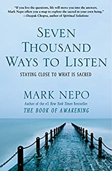 Seven Thousand Ways to Listen: Staying Close to What Is Sacred by [Nepo, Mark]
