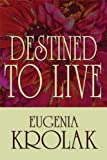 Destined to Live, Eugenia Krolak, 1448919681