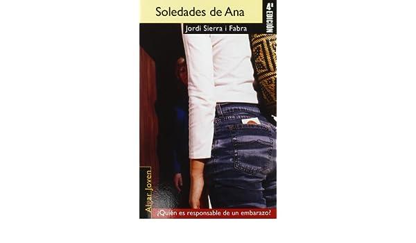 Soledades de Ana: ¿Quién es responsable de un embarazo? Algar Joven: Amazon.es: Jordi Sierra I Fabra: Libros
