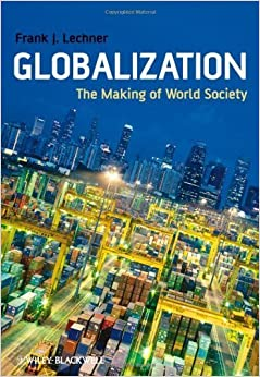 Globalization: The Making of World Society by Frank J. Lechner (2009-03-16)