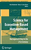 Science of Ecosystem-Based Management : Narragansett Bay in the 21st Century, Desbonnet, Alan, 0387352988
