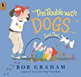 The Trouble with Dogs... Said Dad, Bob Graham, 060614711X