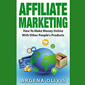 Affiliate Marketing: How to Make Money Online with Other People's Products Audiobook