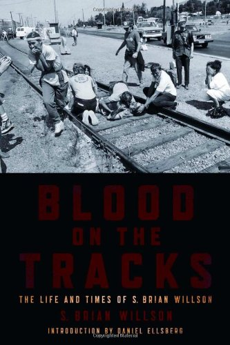 Blood on the Tracks: The Life and Times of S. Brian Willson, Willson, S. Brian