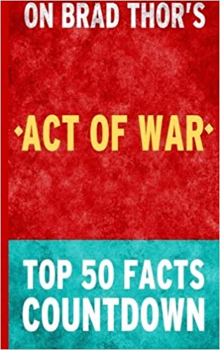 Book Act of War: A Thriller: Top 50 Facts Countdown