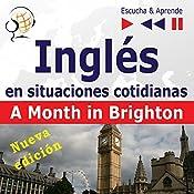 Inglés en situaciones cotidianas - Nueva edición: A Month in Brighton - Nivel de competencia B1 (Escucha & Aprende) | Dorota Guzik