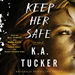 Keep Her Safe: A Novel | K. A. Tucker