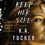 Keep Her Safe: A Novel   K. A. Tucker