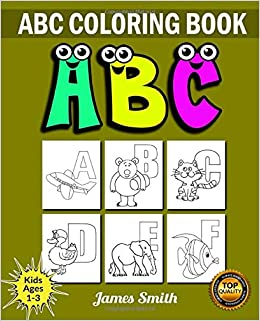 Abc Coloring Book Coloring Book For Kids Ages 1 3 Preschool Coloring Book The Little Abc Coloring Book Letter Coloring Book For Toddler Abc Coloring Book Publication James Smith 9798651045853 Amazon Com Books