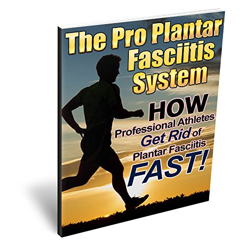 Plantar Fasciitis Solution - The Pro Plantar Fasciitis System: How Professional Athletes Get Rid of PF Fast!: (The complete plantar fasciitis and foot pain solution)