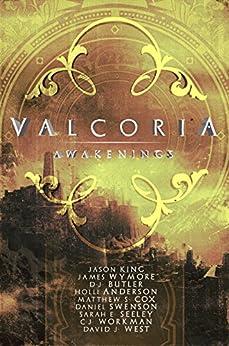 Valcoria: Awakenings by [King, Jason, Wymore, James, Butler, D.J., Anderson, Holli, Cox, Matthew S., Swenson, Daniel, Seeley, Sarah E., Workman, C.J., West, David J.]