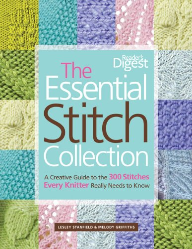 The Essential Stitch Collection: A Creative Guide to the 300 Stitches Every Knitter Really Needs to Know by Lesley Stanfield, Melody Griffiths