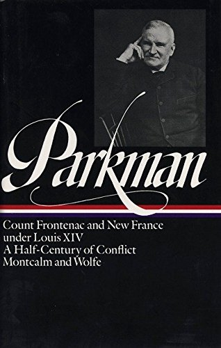 Francis Parkman : France and England in North America : Vol. 2: Count Frontenac and New France under Louis XIV, A Half-C