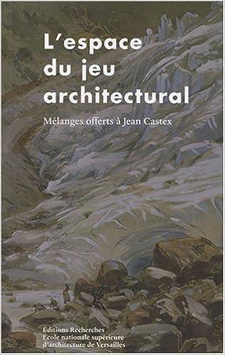 En ligne téléchargement L'espace du jeu architectural : Mélanges offerts à Jean Castex pdf epub