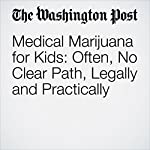 Medical Marijuana for Kids: Often, No Clear Path, Legally and Practically | David Kohn