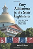 img - for Party Affiliations in the State Legislatures: A Year by Year Summary, 1796-2006 book / textbook / text book